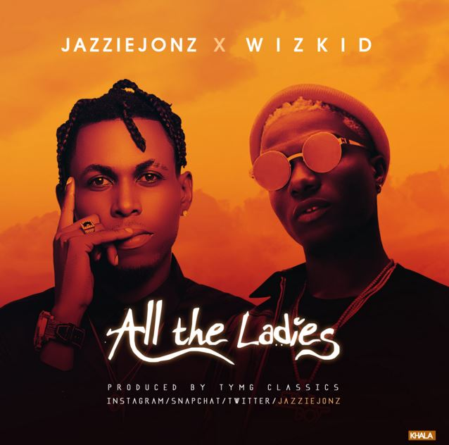 Photo of New AUDIO: Jazzie Jonz ft Wizkid – All the Ladies