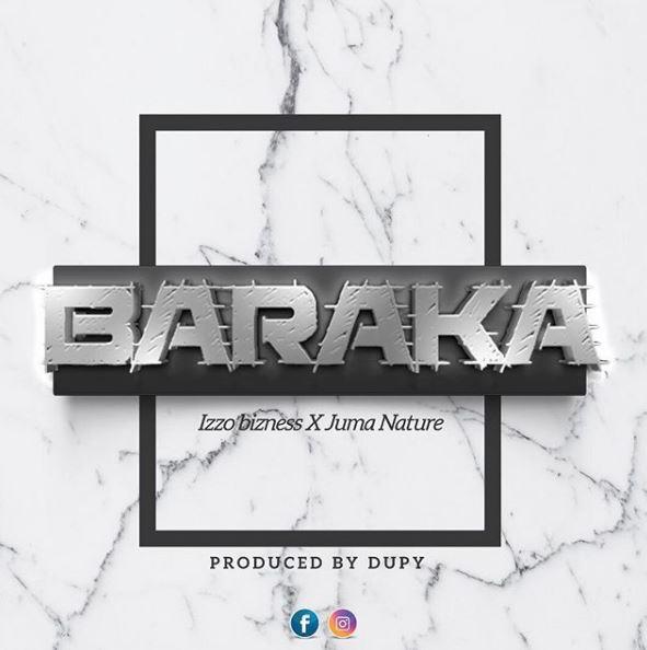 Photo of Audio | Izzo Bizness Ft. Juma Nature – BARAKA | Mp3 Download