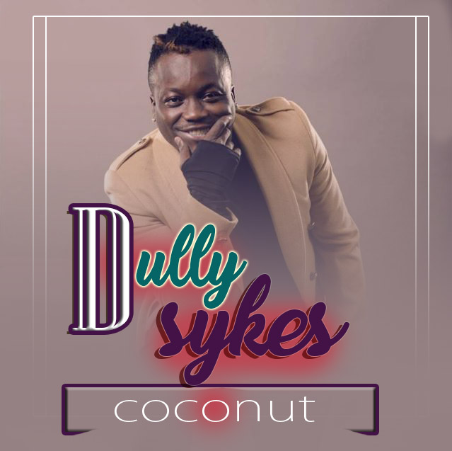 Photo of Audio | Dully sykes – Coconut | Mp3 Download