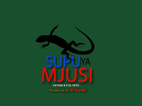 Photo of New AUDIO: Father B ft Dj Tiffa x R Name – Supu Ya Mjusi | Download
