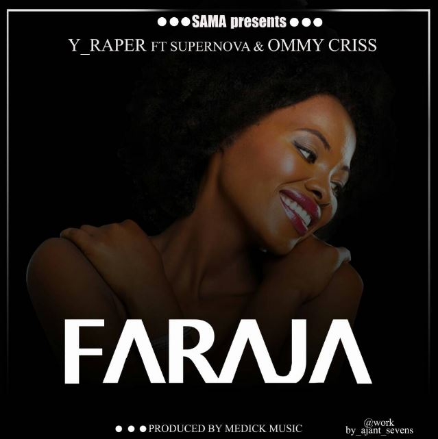 Photo of Audio | Y Rappa ft. SuperNova & Ommy Criss – FARAJA | Mp3 Download
