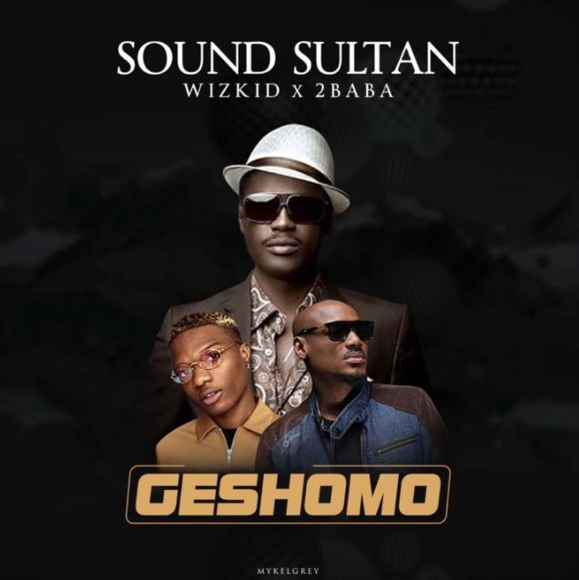 Photo of New AUDIO: Sound Sultan Ft. 2Baba x Wizkid – Geshomo