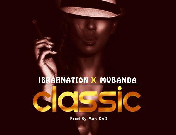 Photo of Audio | Ibrahnation ft Mubanda – Classic | Mp3 Download