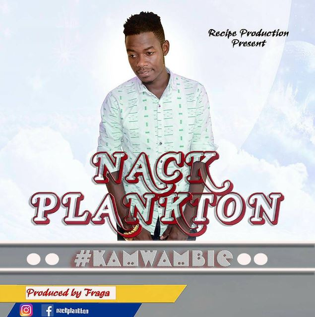 Photo of Audio | Nack plankton – Kamwambie | Mp3 Download