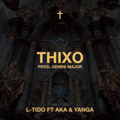 Photo of Audio | L-Tido ft AKA & Yanga – Thixo | Mp3 Download