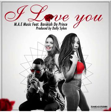 Photo of Audio   M.A.E Music Ft Baraka Da Prince – I Love You   Mp3 Download