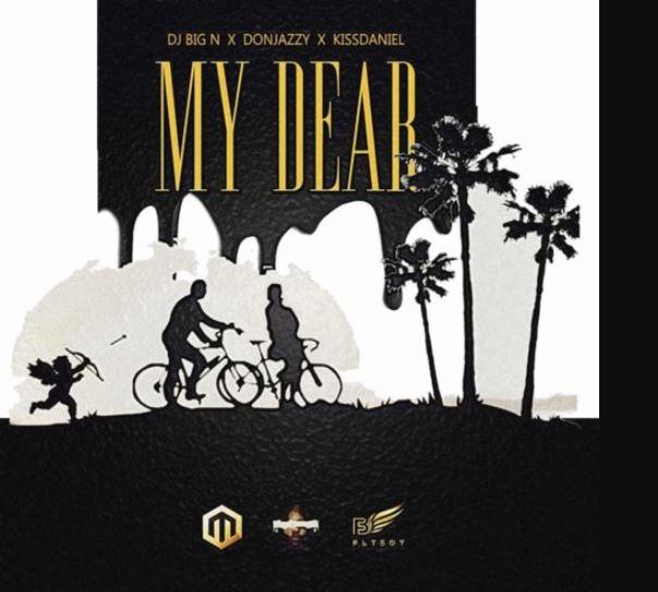 Photo of New AUDIO: Dj Big N ft Don Jazzy & Kiss Daniel – My Dear