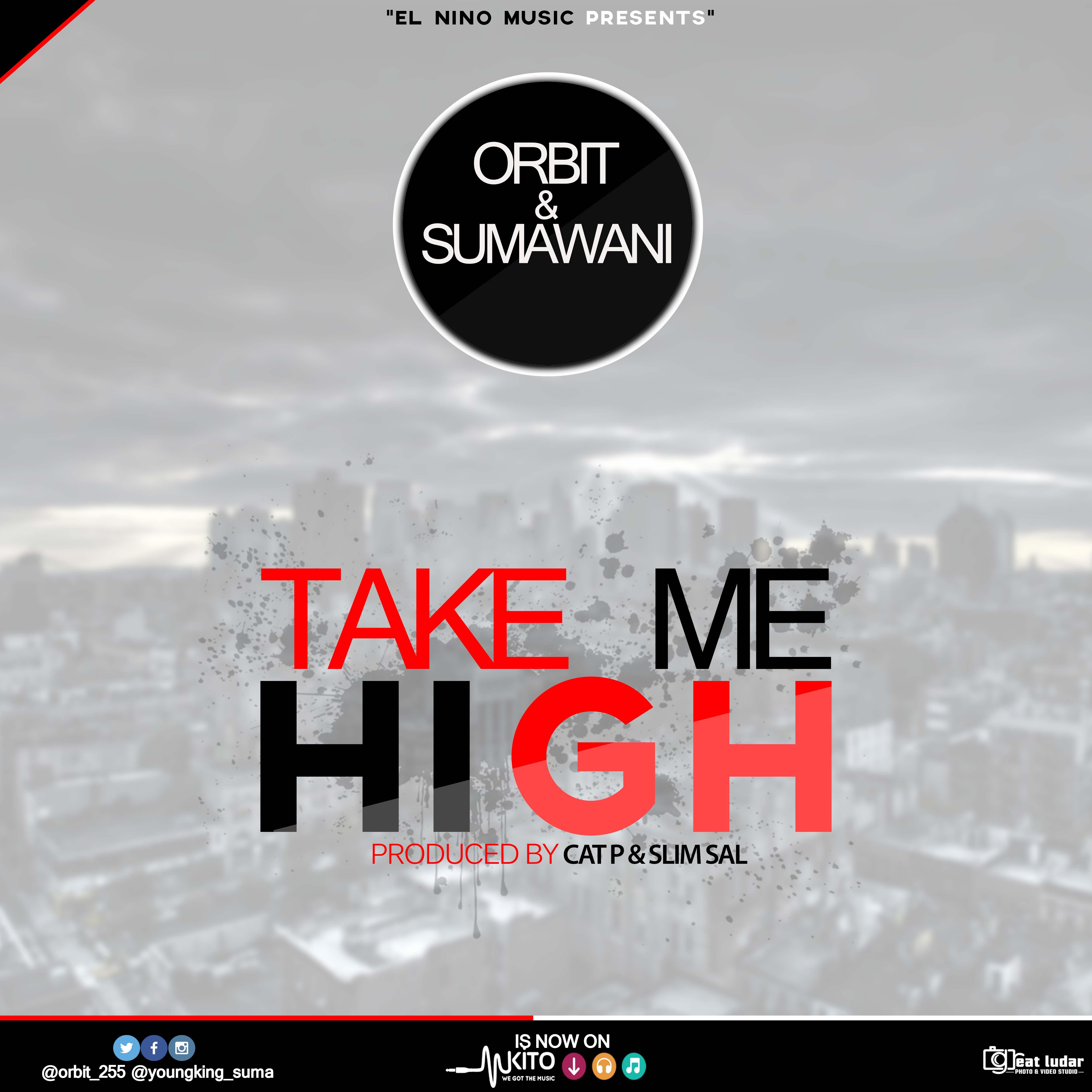 Photo of Audio | Orbit Ft. Sumawani ( Young Suma ) – TAKE ME HIGH | Mp3 Download