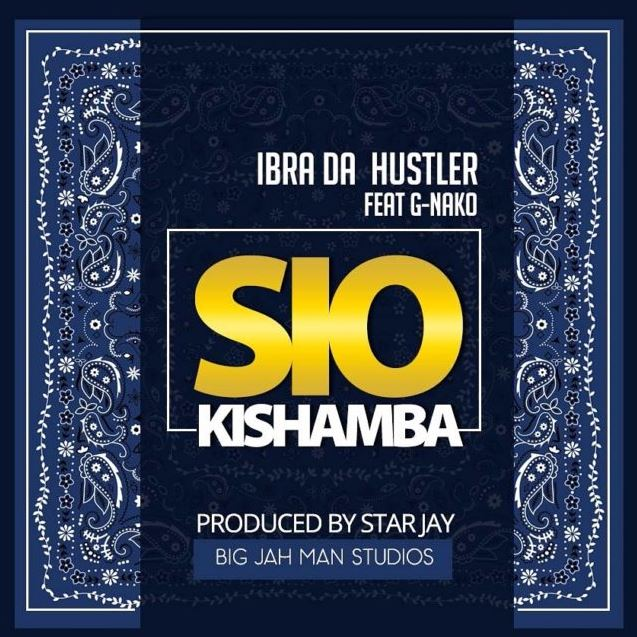 Photo of Audio | Ibrah Da Hustler ft G Nako – SIO KISHAMBA | Mp3 Download