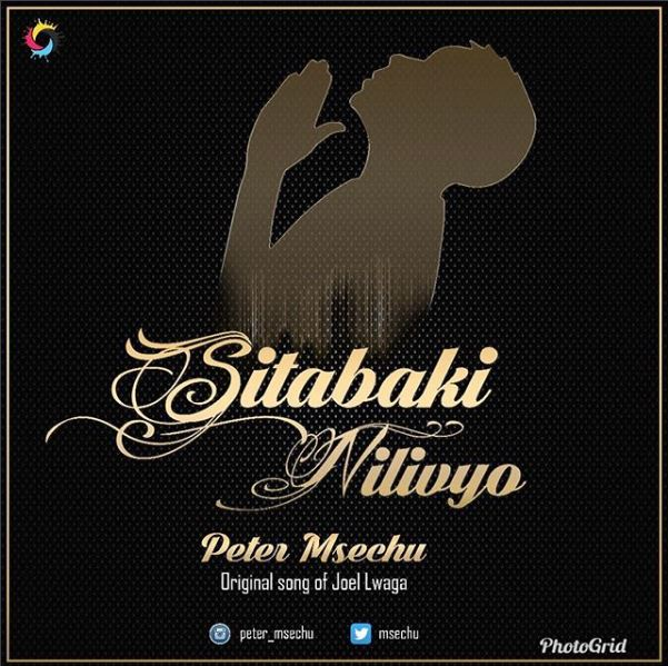 Photo of New AUDIO: Peter Msechu – Sitabaki Nilivyo