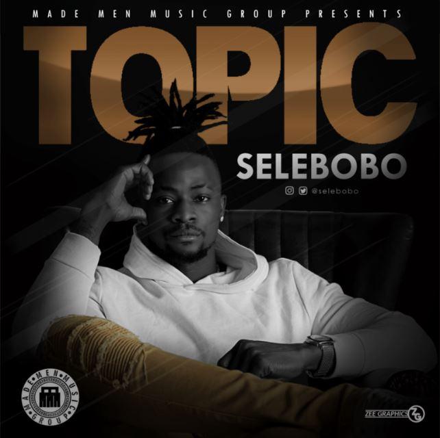 Photo of New AUDIO: Selebobo – Topic