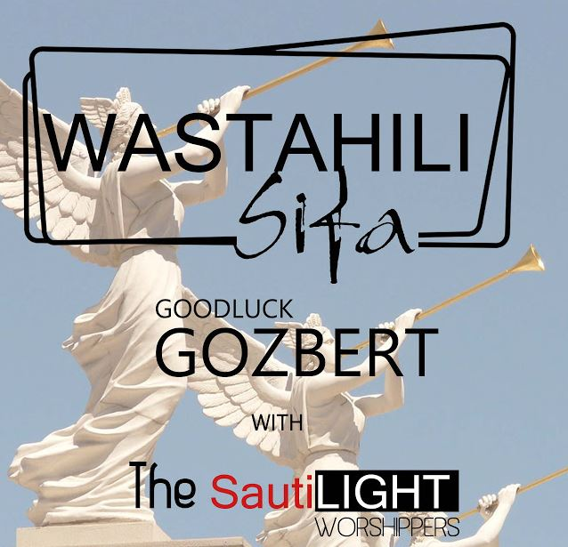 Photo of Audio | Goodluck Gozbert X Sautilight Worshippes – Wastahili Sifa | Mp3 Download