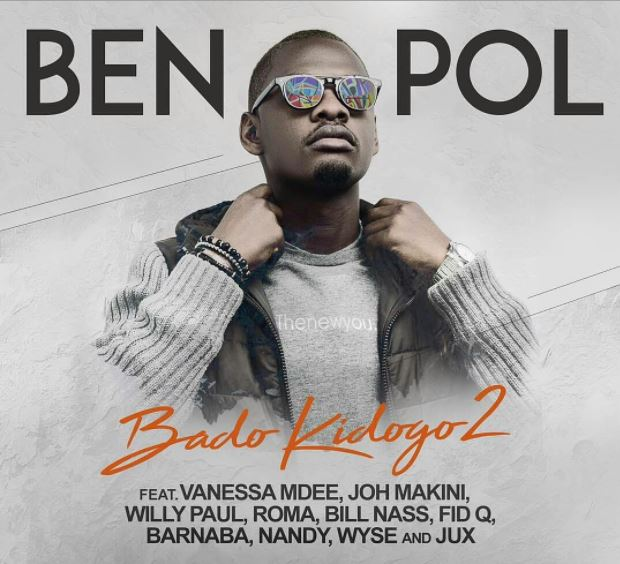 Photo of New AUDIO: Ben Pol ft Joh Makini, Jux, Fid Q, Nandy, Barnaba, Roma, Bill Nass, Willy Paul & Wyse – Bado Kidogo 2 | Download
