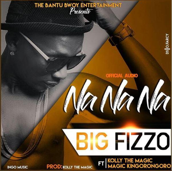 Photo of Audio   Na Na Na by Big Fizzo Ft. Kolly & Kingorongoro   Mp3 Download