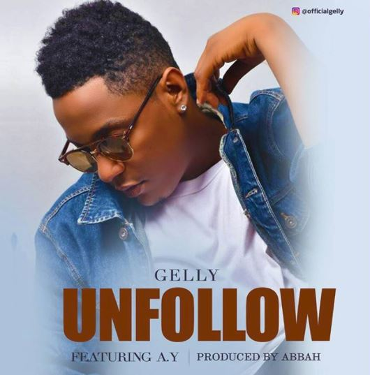 Photo of Audio | Gelly Ft. Ay – Unfollow | Mp3 Download