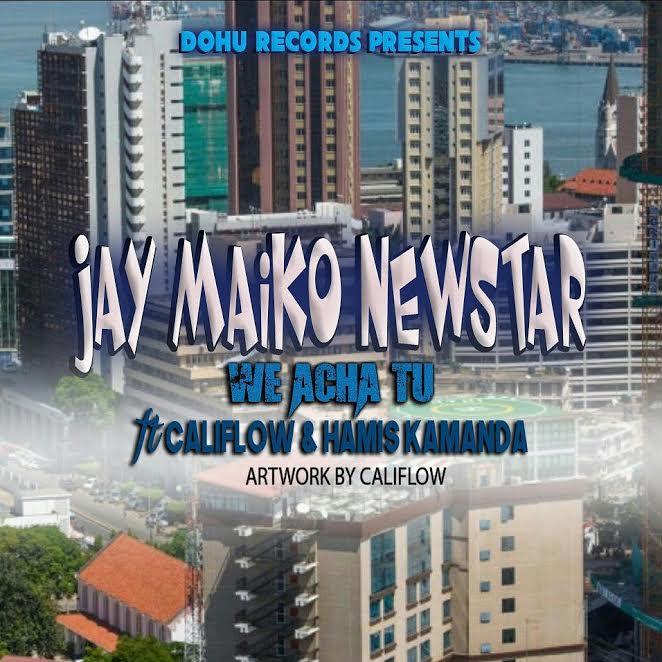 Photo of Audio | Jay Maiko ft Califlow & Hamisi kamanda – We Acha Tu | Mp3 Download