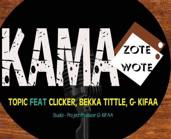 Photo of New AUDIO: Topic ft Clicker, Bekka Tittle & G Kifaa – Kama Wote | Download