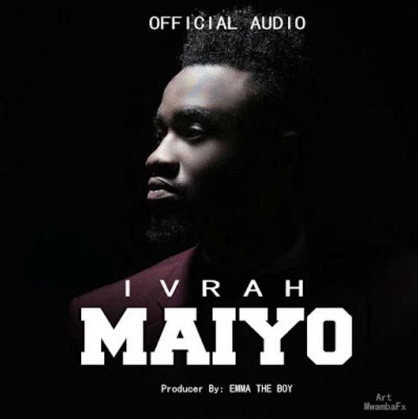 Photo of New AUDIO: Ivrah – MAIYO | Download