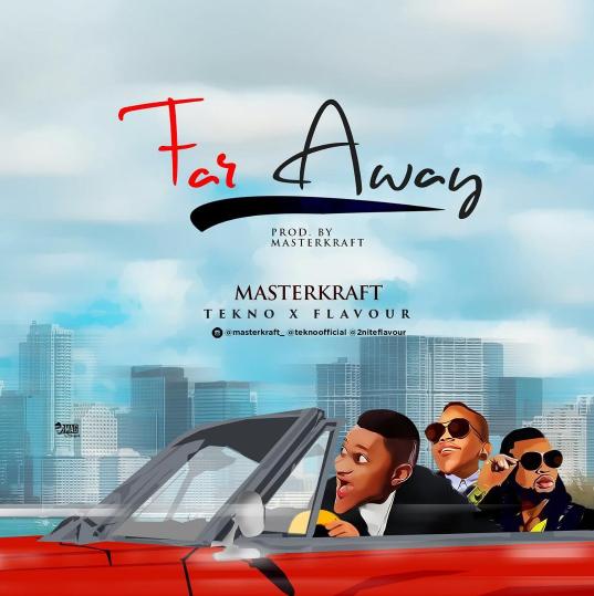 Photo of Audio | Masterkraft ft Tekno & Flavour – Far Away | Mp3 Download