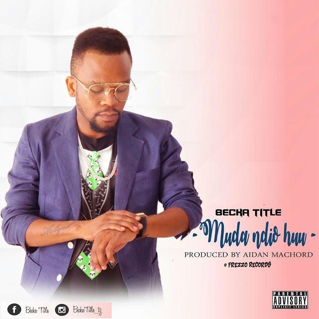 Photo of Audio | Becka Title – Muda Ndio Huu | Mp3 Download