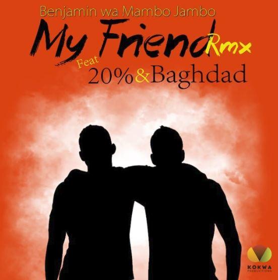 Photo of Audio | Benjamin wa Mambo Jambo ft 20% ,Baghdad – My Friend Rmx | Mp3 Download