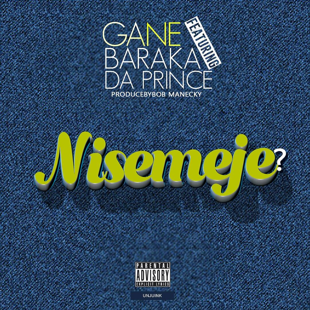 Photo of Audio | Gane Ft. Baraka Da Prince – Nisemeje | Mp3 Download