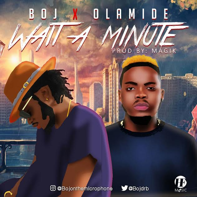 Photo of Audio | BOJ Ft. Olamide – Wait A Minute | Mp3 Download