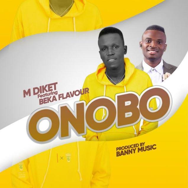 New AUDIO: M Diket Ft Beka Flavour – Onobo | Download - Bekaboy
