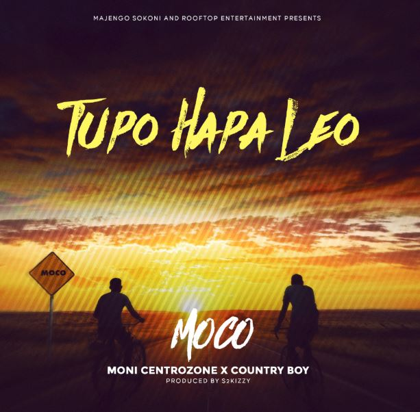 Photo of New AUDIO | Moni Centrozone X Country Boy (MOCO) – Tupo Hapa Leo | DOWNLOAD