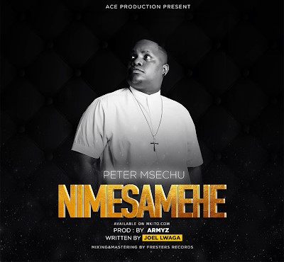 Photo of New AUDIO | Peter Msechu – Nimesamehe | DOWNLOAD
