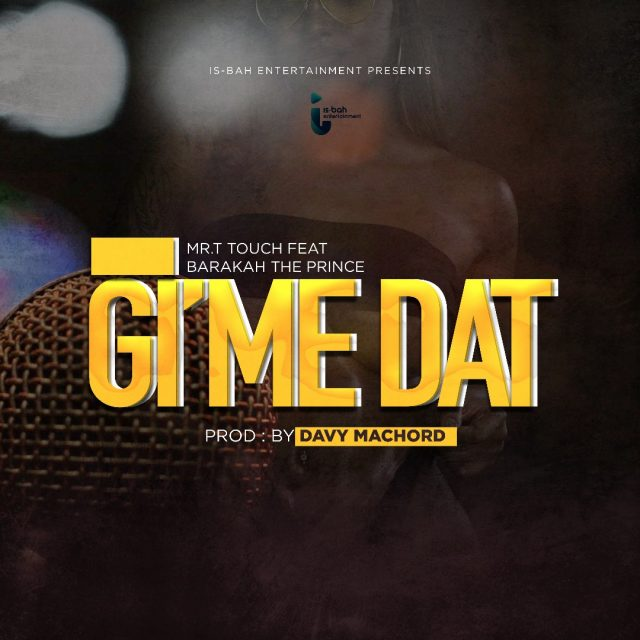 Photo of New AUDIO: Mr T Touch Ft. Barakah The Prince – GIME DAT | Download