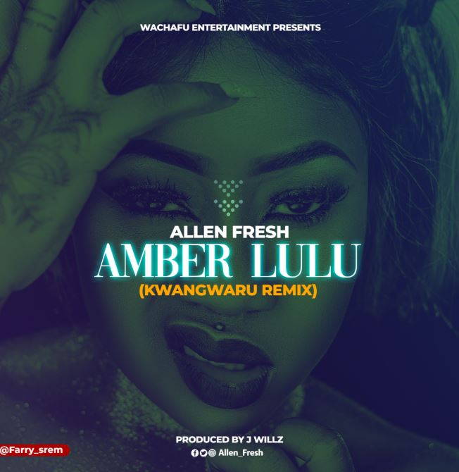 Photo of New AUDIO: Allen Fresh – Amber Lulu (Kwangwaru Remix) | Download