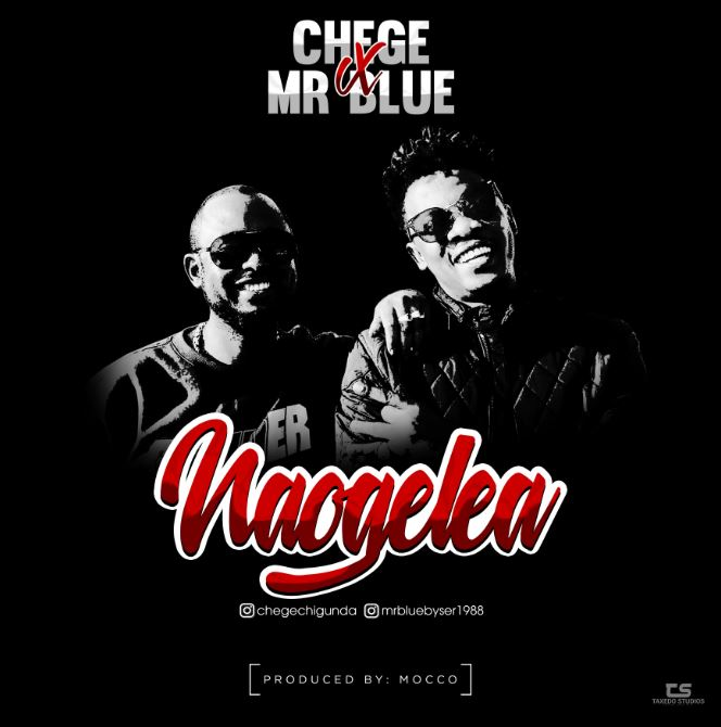 Photo of New AUDIO: Chege & Mr Blue- Naogelea | Download