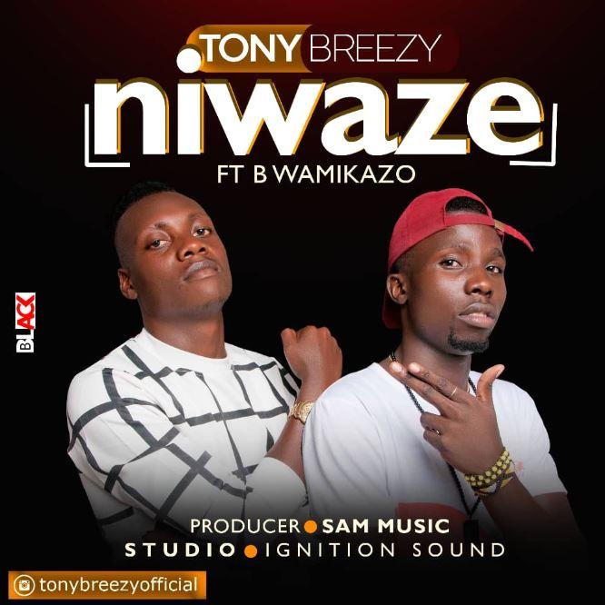 Photo of New AUDIO: Tony Breezy Ft B wamikazo – Niwaze | Download