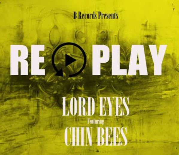 Photo of New AUDIO: Lord Eyes ft Chin Bees – Replay | Download
