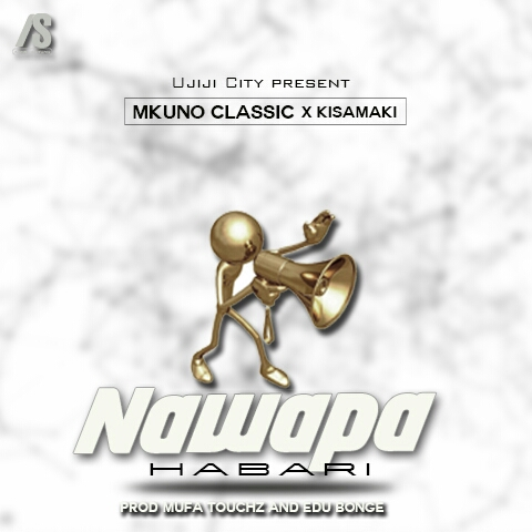Photo of New AUDIO | Mkuno Classic X Kisamaki – Nawapa Habari | DOWNLOAD