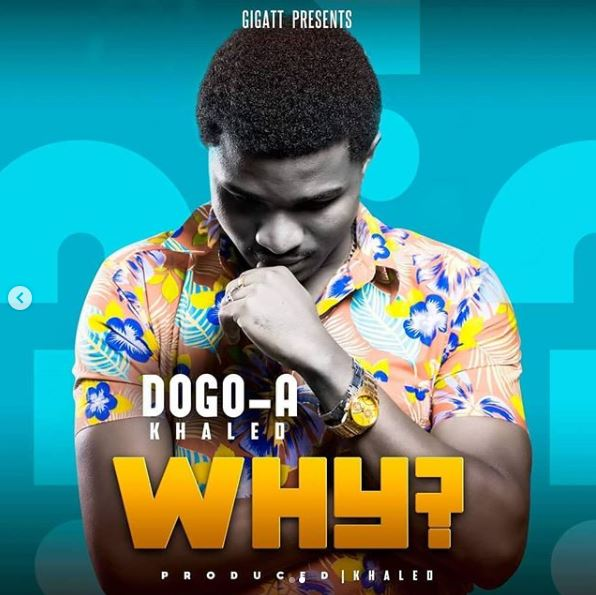 Photo of New AUDIO | Dogo A – Why | DOWNLOAD