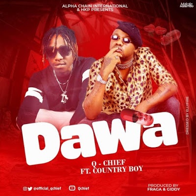 Photo of New AUDIO | Q Chief Ft Country Boy – Dawa | DOWNLOAD