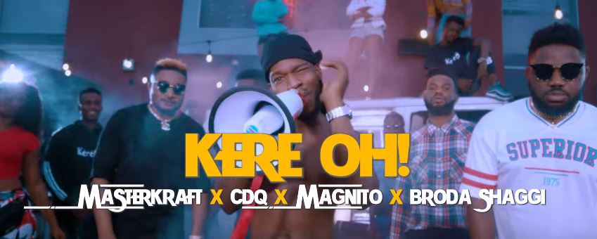 Photo of New VIDEO: Masterkraft Ft CDQ, Magnito & Broda Shaggi – Kere Oh
