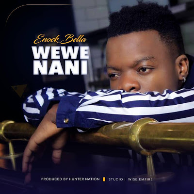 Photo of New AUDIO | Enock Bella – Wewe Nani | DOWNLOAD