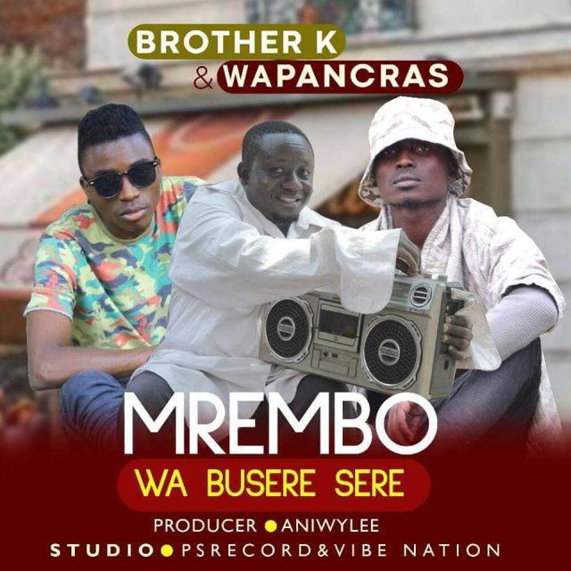 Photo of New AUDIO: Brother K & Wapancras – Mrembo wa Buseresere | Download