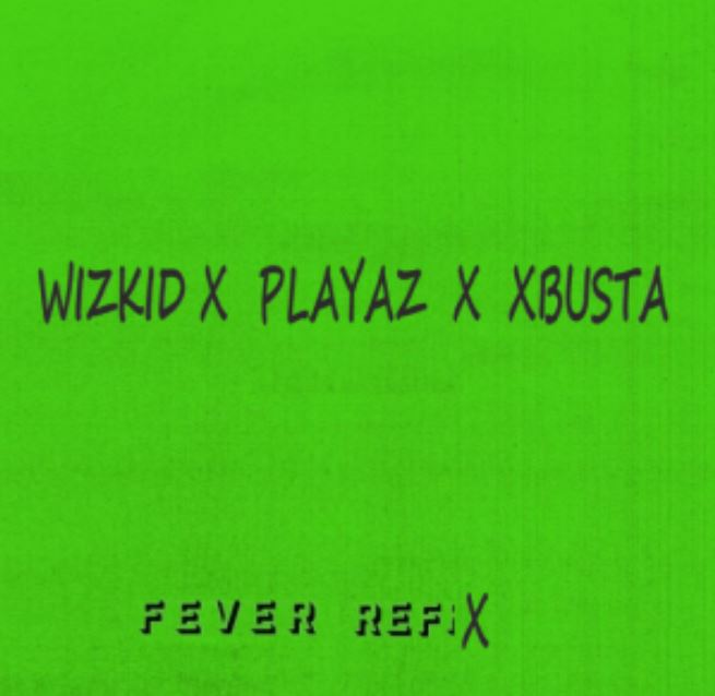 Photo of New AUDIO: Wizkid x Playaz x Xbusta – Fever (Refix)