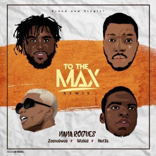Photo of New AUDIO: Nana Rogues ft Wizkid, Zeenobwoy & Not3s – To The Max (Remix) | DOWNLOAD