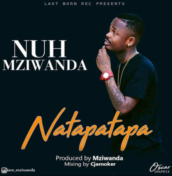 Photo of New AUDIO: Nuh Mziwanda – Natapatapa | Download
