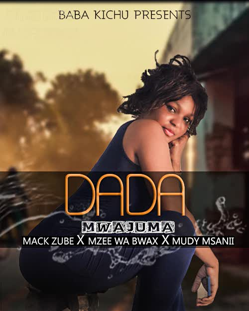 Photo of New AUDIO | Mack Zube ft Mzee wa Bwax – Dada Mwajuma | DOWNLOAD