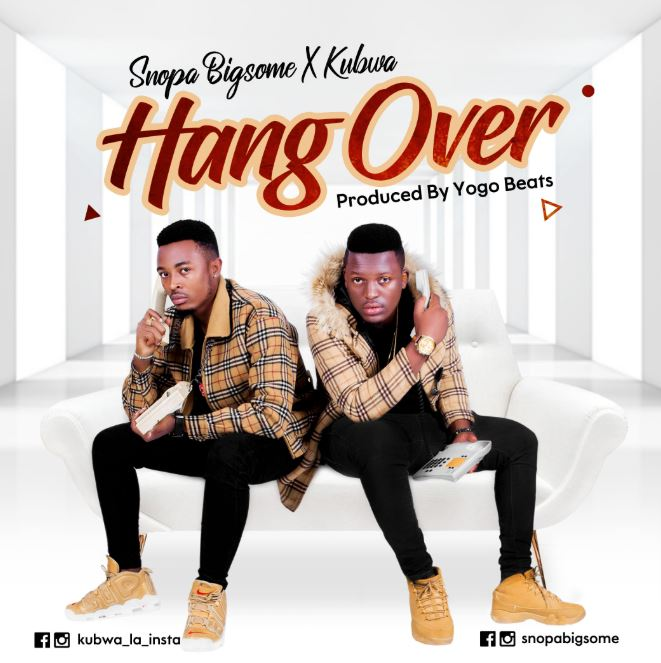 Photo of New AUDIO: Snopa Bigsome X Kubwa – Hang Over | Download