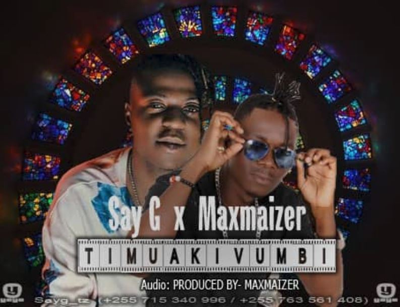Photo of New AUDIO | Say G ft Maxmaizer – Timua Vumbi | DOWNLOAD