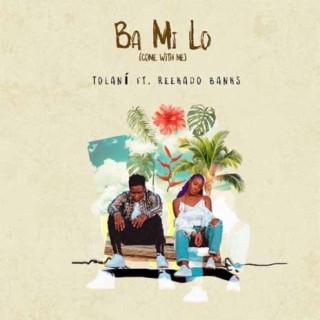 Photo of New AUDIO: Tolani ft Reekado Banks – Ba Mi Lo (Come With Me) | DOWNLOAD