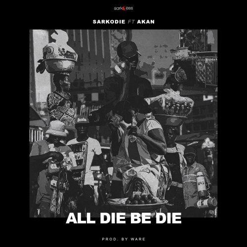 Photo of New AUDIO: Sarkodie ft. Akan – All Die Be Die | DOWNLOAD