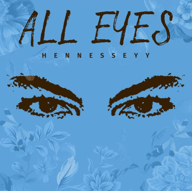 Photo of New AUDIO: HENNESSEYY – ALL EYES | Download